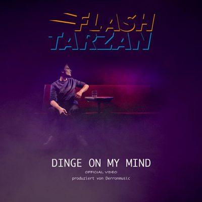 Flash Tarzan - Dinge On My Mind [Official Video]